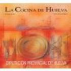 La cocina de Huelva. --- Diputación de Huelva, 2008, Huelva. 7ª edición. - mejor precio | unprecio.es